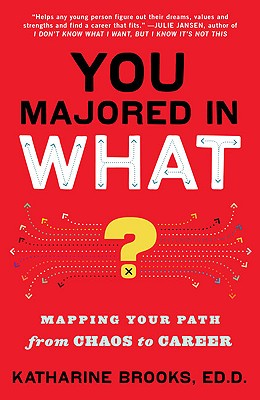 You Majored in What? By Brooks, Katharine