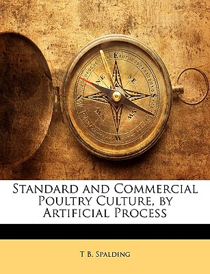 Nabu Press Standard and Commercial Poultry Culture, by Artificial Process by Spalding, T. B. [Paperback] at Sears.com